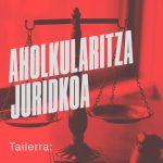 """""""Aholkularitza juridikoari"""" buruzko tailerra larunbatean"""